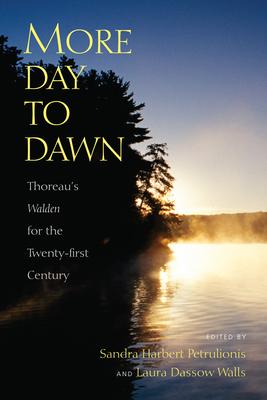More Day to Dawn: Thoreau's Walden for the Twenty-First Century - Petrulionis, Sandra Harbert (Editor)