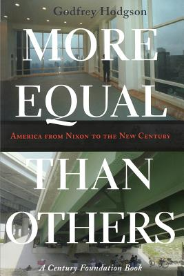 More Equal Than Others: America from Nixon to the New Century - Hodgson, Godfrey, Mr.