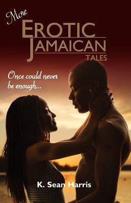 More Erotic Jamaican Tales - Harris, K Sean