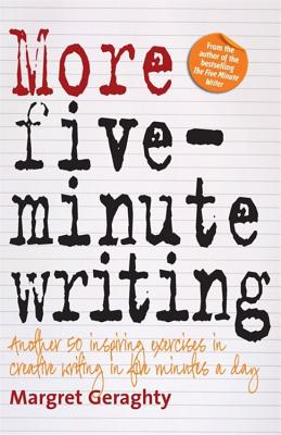 More Five-Minute Writing: 50 Inspiring Exercises In Creative Writing in Five Minutes a Day - Geraghty, Margret