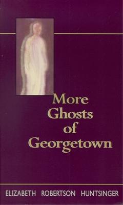More Ghosts of Georgetown - Huntsinger, Elizabeth Robertson