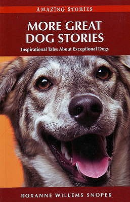 More Great Dog Stories: Inspirational Tales About Exceptional Dogs - Willems Snopek, Roxanne