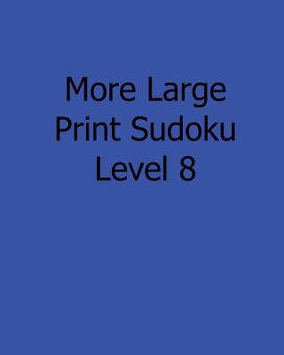 More Large Print Sudoku Level 8: Fun, Large Print Sudoku Puzzles - Rogers, Ted