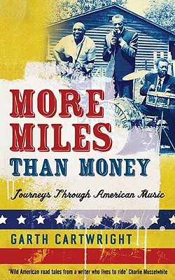 More Miles Than Money: Journeys Through American Music - Cartwright, Garth