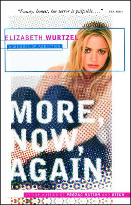 More, Now, Again: A Memoir of Addiction - Wurtzel, Elizabeth