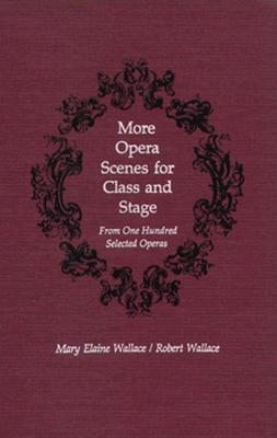 More Opera Scenes for Class and Stage: From One Hundred Selected Operas - Wallace, Mary E, and Wallace, Robert, and Gunther, Robert