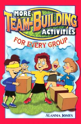 More Team-Building Activities for Every Group - Jones, Alanna