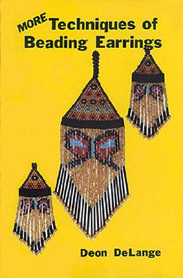 More Techniques of Beading Earrings - Delange, Deon, and Smith, Montejon (Editor)