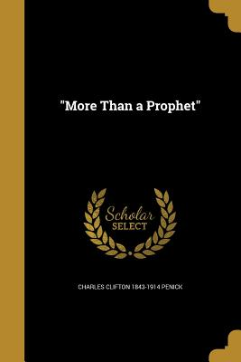 More Than a Prophet - Penick, Charles Clifton 1843-1914