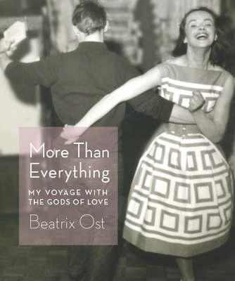 More Than Everything: My Voyage with the Gods of Love - Ost, Beatrix