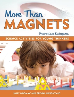 More Than Magnets: Exploring the Wonders of Science in Preschool and Kindergarten - Moomaw, Sally, and Hieronymus, Brenda