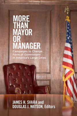 More Than Mayor or Manager: Campaigns to Change Form of Government in America's Large Cities - Svara, James H (Editor), and Watson, Douglas J (Editor)