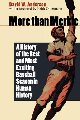 More Than Merkle: A History of the Best and Most Exciting Baseball Season in Human History - Anderson, David W