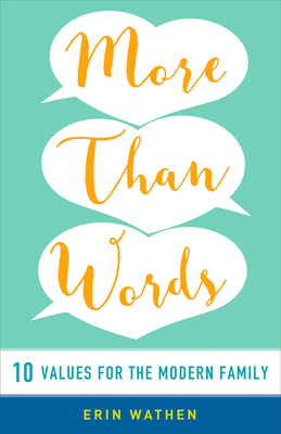 More than Words: 10 Values for the Modern Family - Wathen, Erin