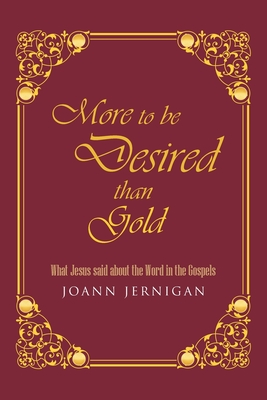 More to be Desired than Gold: What Jesus said about the Word in the Gospels - Jernigan, Joann