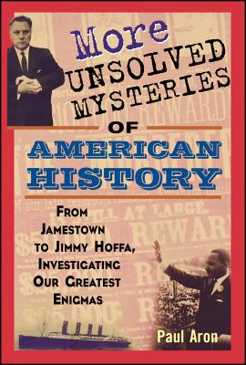 More Unsolved Mysteries of American History - Aron, Paul