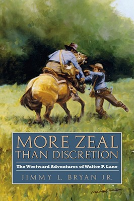 More Zeal Than Discretion: The Westward Adventures of Walter P. Lane - Bryan, Jimmy L