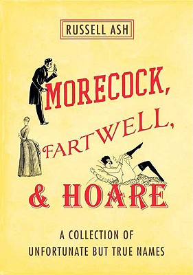 Morecock, Fartwell, & Hoare: A Collection of Unfortunate But True Names - Ash, Russell