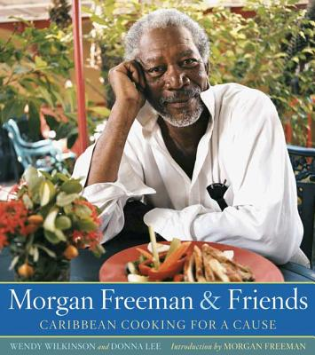 Morgan Freeman and Friends: Caribbean Cooking for a Cause - Wilkinson, Wendy, and Lee, Donna, and Freeman, Morgan (Introduction by)