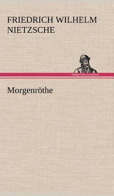Morgenrothe - Nietzsche, Friedrich Wilhelm