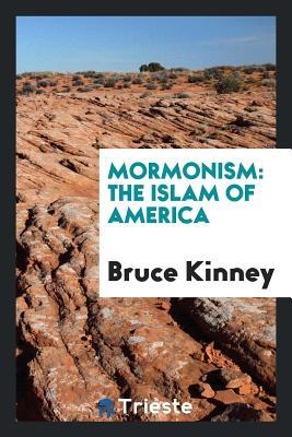 Mormonism: The Islam of America - Kinney, Bruce