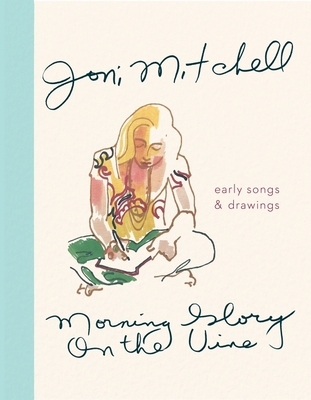 Morning Glory on the Vine: Early Songs and Drawings - Mitchell, Joni