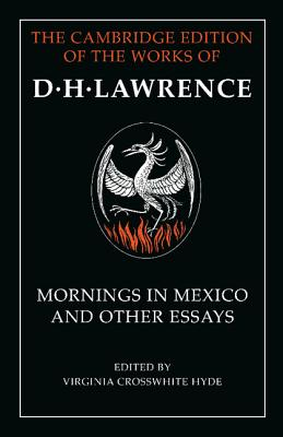 Mornings in Mexico and Other Essays - Lawrence, D. H., and Crosswhite Hyde, Virginia (Editor)