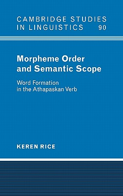 Morpheme Order and Semantic Scope: Word Formation in the Athapaskan Verb - Rice, Keren, and Anderson, S R (Editor), and Bresnan, J (Editor)