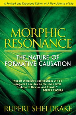 Morphic Resonance: The Nature of Formative Causation - Sheldrake, Rupert, Ph.D.