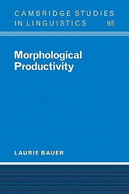 Morphological Productivity - Bauer, Laurie, Professor, and Anderson, S R (Editor), and Bresnan, J (Editor)