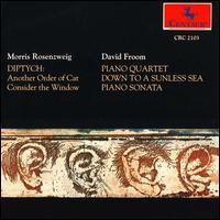 Morris Rosenzweig: Diptych; David Froom: Piano Quartet; Down to a Sunless Sea; Piano Sonata - Allen Blustine (clarinet); Allen Blustine (clarinet); Benjamin Hudson (violin); Chris Finckel (cello);...