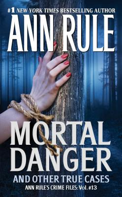 Mortal Danger: And Other True Cases - Rule, Ann