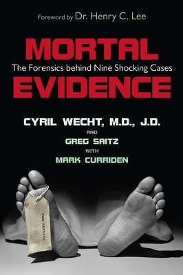 Mortal Evidence: The Forensics Behind Nine Shocking Cases - Wecht, Cyril H, and Saitz, Greg, and Curriden, Mark
