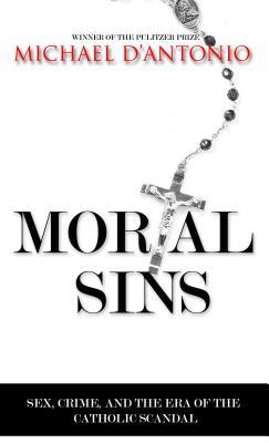 Mortal Sins: Sex, Crime, and the Era of Catholic Scandal - D'Antonio, Michael, Professor