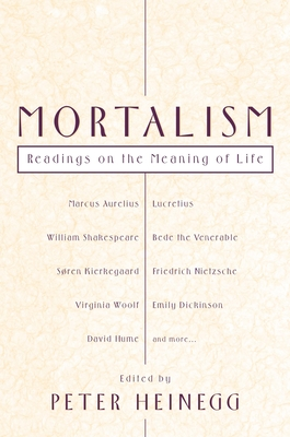 Mortalism: Readings on the Meaning of Life - Shakespeare, William, and Kierkegaard, Soren, and Woolf, Virginia