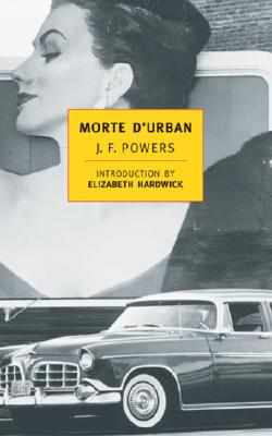 Morte D'Urban - Powers, J F, and Hardwick, Elizabeth (Introduction by)