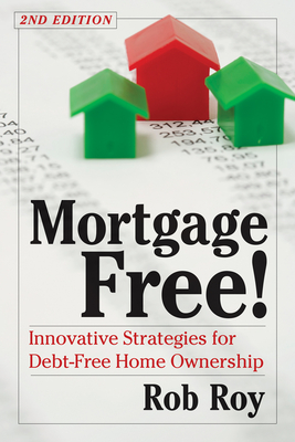 Mortgage Free!: Innovative Strategies for Debt Free Home Ownership - Roy, Robert L