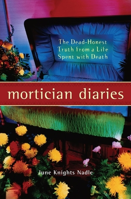 Mortician Diaries: The Dead-Honest Truth from a Life Spent with Death - Nadle, June