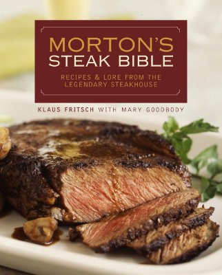 Morton's Steak Bible: Recipes and Lore from the Legendary Steakhouse - Fritsch, Klaus, and Goodbody, Mary