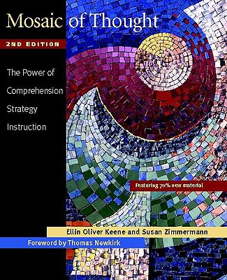 Mosaic of Thought: The Power of Comprehension Strategy Instruction - Keene, Ellin Oliver, and Zimmermann, Susan, and Newkirk, Thomas (Foreword by)