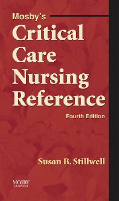 Mosby's Critical Care Nursing Reference - Stillwell, Susan B, M.S.N., R.N.