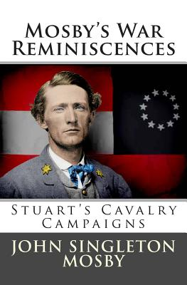 Mosby's War Reminiscences: Stuart's Cavalry Campaigns - Mosby, John S