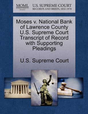 Moses V. National Bank of Lawrence County U.S. Supreme Court Transcript of Record with Supporting Pleadings - U S Supreme Court (Creator)