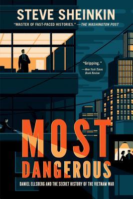 Most Dangerous: Daniel Ellsberg and the Secret History of the Vietnam War - Sheinkin, Steve