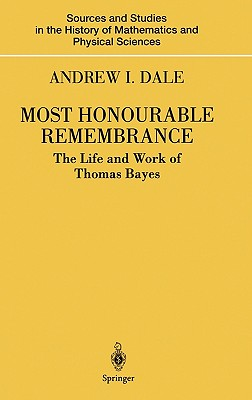 Most Honourable Remembrance: The Life and Work of Thomas Bayes - Dale, Andrew I