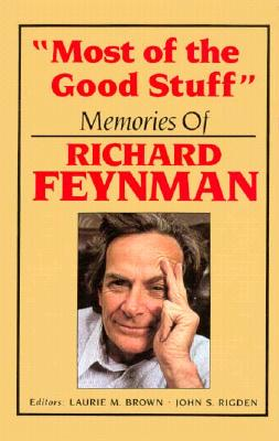 Most of the Good Stuff: Memories of Richard Feynman - Feynman, Richard Phillips, PH.D., and Rigden, John S (Editor), and Brown, Laurie M (Editor)