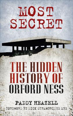 Most Secret: The Hidden History of Orford Ness - Heazell, Paddy