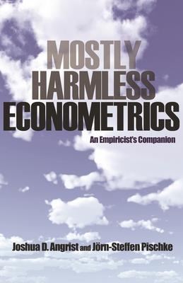 Mostly Harmless Econometrics: An Empiricist's Companion - Angrist, Joshua D, and Pischke, Jorn-Steffen