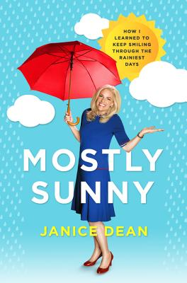 Mostly Sunny: How I Learned to Keep Smiling Through the Rainiest Days - Dean, Janice