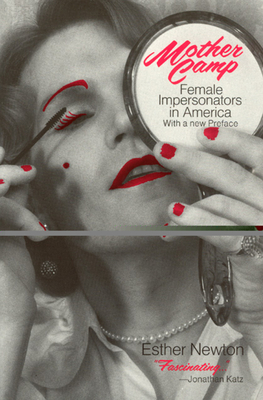 Mother Camp: Female Impersonators in America - Newton, Esther
